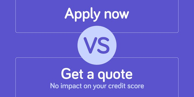 Apply now vs Get a quote, No impact on your credit score.