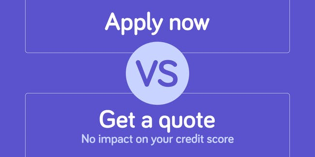 Apply now vs Get a quote, No impact on your credit score